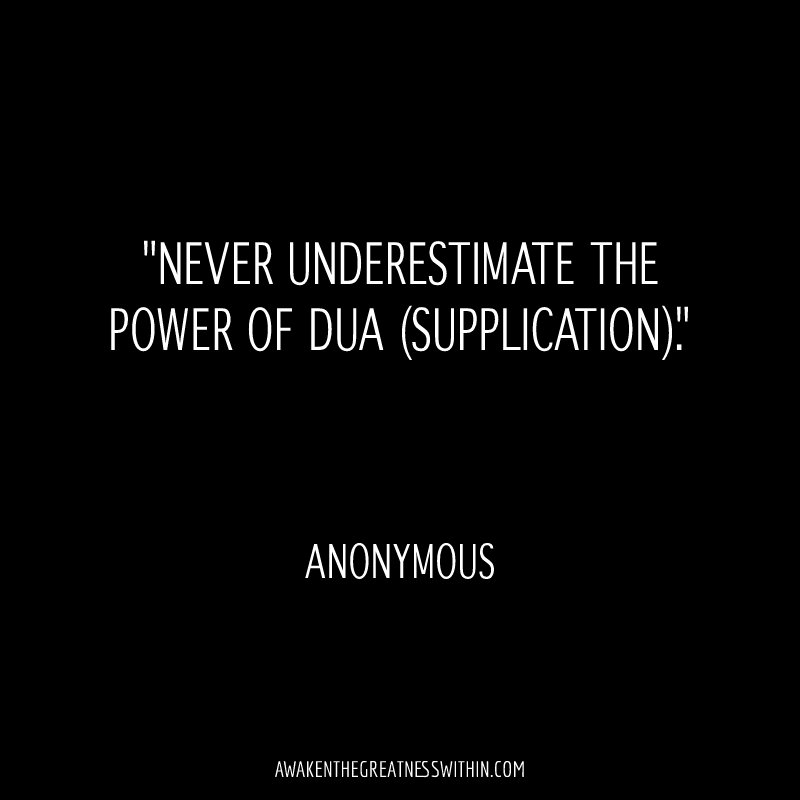 Never underestimate the power of Dua (supplication)
