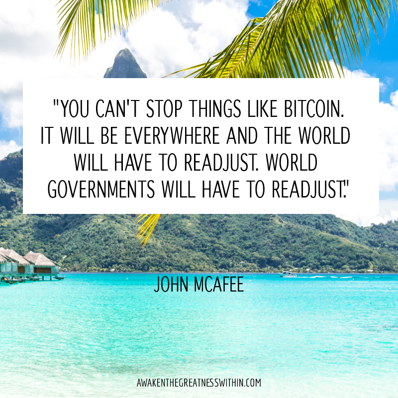 You can't stop things like Bitcoin. It will be everywhere and the world will have to readjust. World governments will have to readjust.